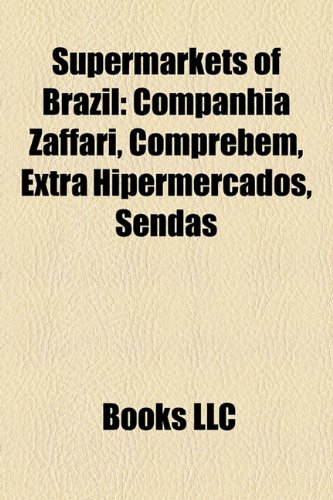 9781158286744: Supermarkets of Brazil: Companhia Zaffari, Comprebem, Extra Hipermercados, Sendas