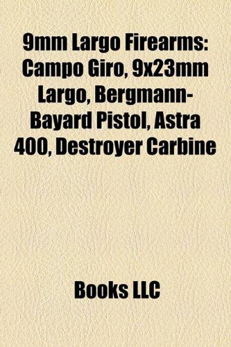 9781158294633: 9mm Largo Firearms: Campo Giro, 9x23mm Largo, Bergmann-Bayard Pistol, Astra 400, Destroyer Carbine