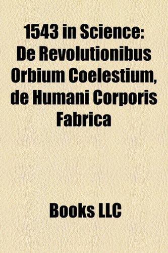 9781158299409: 1543 in Science: De Revolutionibus Orbium Coelestium, de Humani Corporis Fabrica