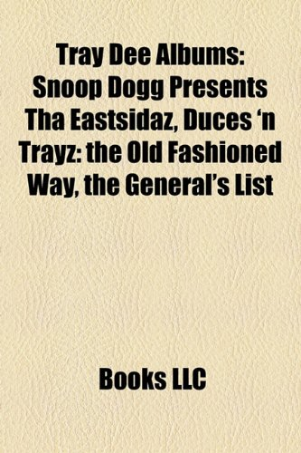 9781158300204: Tray Dee Albums: Snoop Dogg Presents Tha Eastsidaz, Duces 'n Trayz: the Old Fashioned Way, the General's List