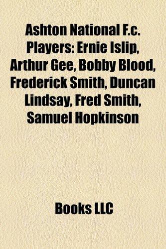 9781158303250: Ashton National F.c. Players: Ernie Islip, Arthur Gee, Bobby Blood, Frederick Smith, Duncan Lindsay, Fred Smith, Samuel Hopkinson