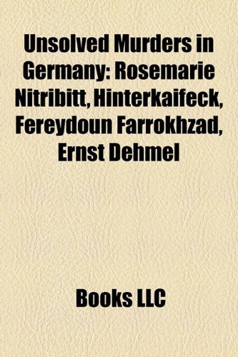 9781158308927: Unsolved Murders in Germany: Rosemarie Nitribitt, Hinterkaifeck, Fereydoun Farrokhzad, Ernst Dehmel
