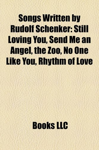 9781158308958: Songs Written by Rudolf Schenker: Still Loving You, Send Me an Angel, the Zoo, No One Like You, Rhythm of Love