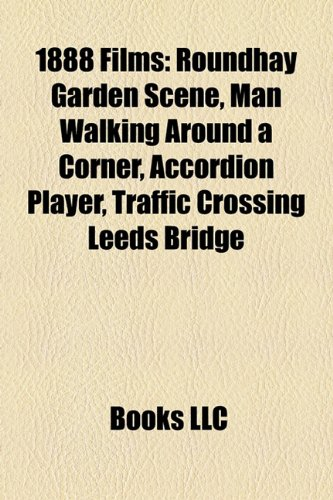 9781158316472: 1888 Films (Study Guide): Roundhay Garden Scene, Man Walking Around a Corner, Accordion Player, Traffic Crossing Leeds Bridge