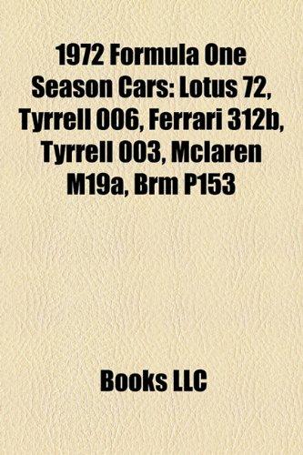 9781158323098: 1972 Formula One Season Cars: Lotus 72, Tyrrell 006, Ferrari 312b, Tyrrell 003, McLaren M19a, Brm P153