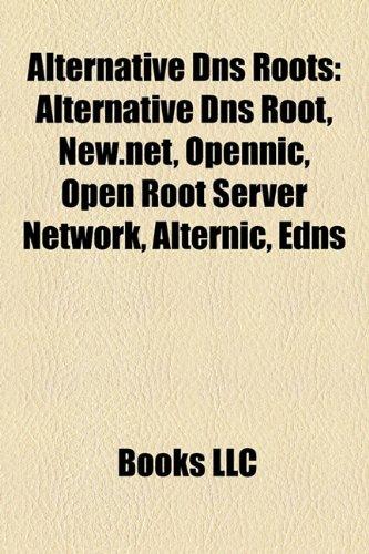 9781158329519: Alternative DNS Roots: Alternative DNS Root, New.Net, Opennic, Open Root Server Network, Alternic, Edns