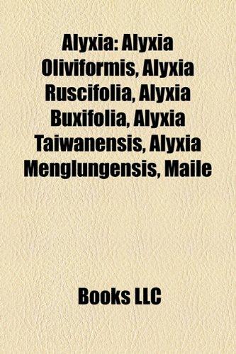 9781158329731: Alyxia: Alyxia Oliviformis, Alyxia Ruscifolia, Alyxia Buxifolia, Alyxia Taiwanensis, Alyxia Menglungensis, Maile
