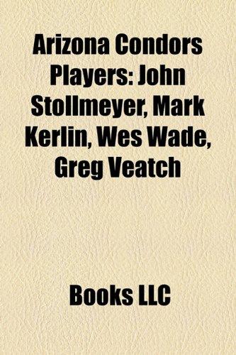 9781158333806: Arizona Condors Players: John Stollmeyer, Mark Kerlin, Wes Wade, Greg Veatch