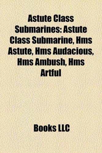9781158336173: Astute Class Submarines: Astute Class Submarine, HMS Astute, HMS Audacious, HMS Ambush, HMS Artful