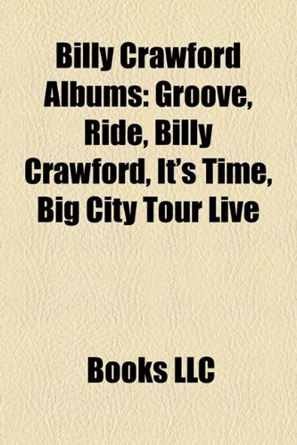 9781158343676: Billy Crawford Albums: Groove, Ride, Billy Crawford, It's Time, Big City Tour Live