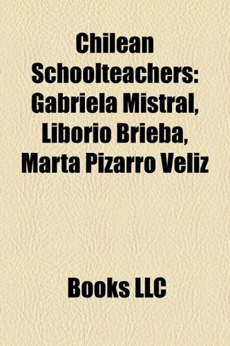 9781158356881: Chilean Schoolteachers: Gabriela Mistral, Liborio Brieba, Marta Pizarro Veliz