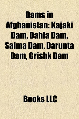 9781158366651: Dams in Afghanistan: Kajaki Dam, Dahla Dam, Salma Dam, Darunta Dam, Grishk Dam