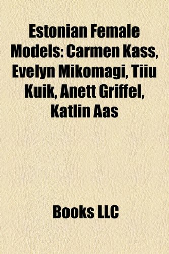 9781158379088: Estonian Female Models: Carmen Kass, Evelyn Mikomagi, Tiiu Kuik, Anett Griffel, Katlin AAS