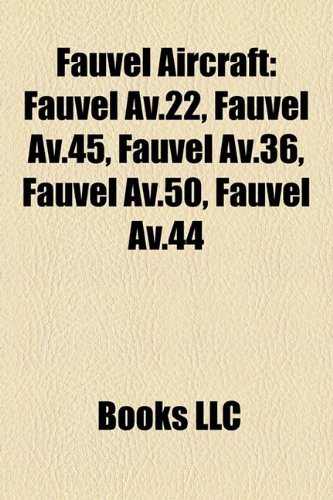 9781158381029: Fauvel Aircraft: Fauvel AV.22, Fauvel AV.45, Fauvel AV.36, Fauvel AV.50, Fauvel AV.44