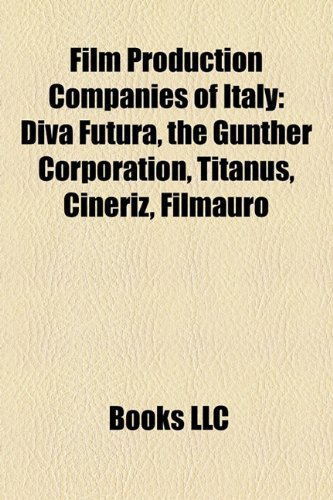 9781158382637: Film Production Companies of Italy: Diva Futura, the Gunther Corporation, Titanus, Cineriz, Filmauro