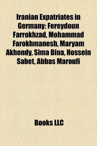 9781158404070: Iranian Expatriates in Germany: Fereydoun Farrokhzad, Mohammad Farokhmanesh, Maryam Akhondy, Sima Bina, Hossein Sabet, Abbas Maroufi