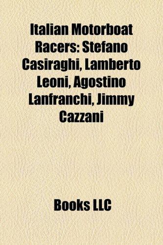 9781158405978: Italian Motorboat Racers: Stefano Casiraghi, Lamberto Leoni, Agostino Lanfranchi, Jimmy Cazzani