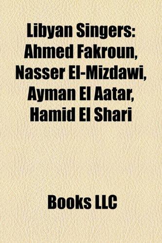 9781158415076: Libyan Singers: Ahmed Fakroun, Nasser El-Mizdawi, Ayman El Aatar, Hamid El Shari