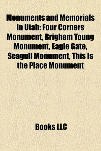 9781158429073: Monuments and Memorials in Utah: Four Corners Monument, Brigham Young Monument, Eagle Gate, Seagull Monument, This Is the Place Monument