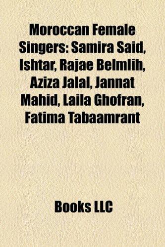 9781158429295: Moroccan Female Singers: Samira Said, Ishtar, Rajae Belmlih, Aziza Jalal, Jannat Mahid, Laila Ghofran, Fatima Tabaamrant