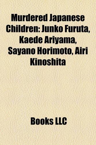 9781158431229: Murdered Japanese Children: Junko Furuta, Kaede Ariyama, Sayano Horimoto, Airi Kinoshita