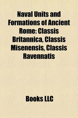9781158434848: Naval Units and Formations of Ancient Rome: Classis Britannica, Classis Misenensis, Classis Ravennatis