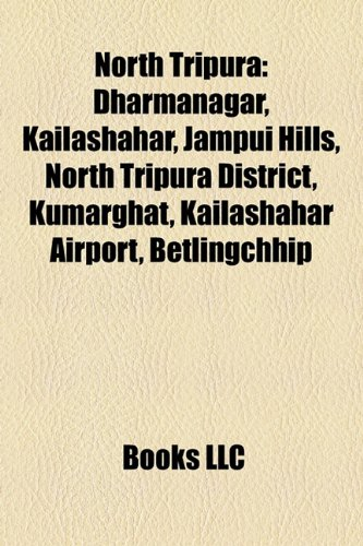 9781158438112: North Tripura: Dharmanagar, Kailashahar, Jampui Hills, North Tripura District, Kumarghat, Kailashahar Airport, Betlingchhip