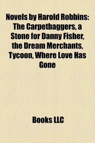 9781158439409: Novels by Harold Robbins (Study Guide): The Carpetbaggers, a Stone for Danny Fisher, the Dream Merchants, Tycoon, Where Love Has Gone