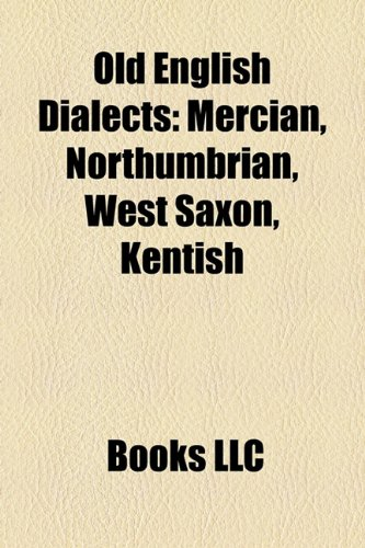 9781158441334: Old English Dialects: Mercian, Northumbrian, West Saxon, Kentish
