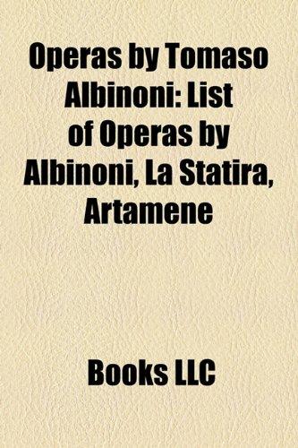 9781158444755: Operas by Tomaso Albinoni: List of Operas by Albinoni, La Statira, Artamene