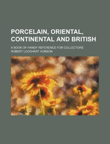 9781158447039: porcelain, oriental, continental and british; a book of handy reference for collectors