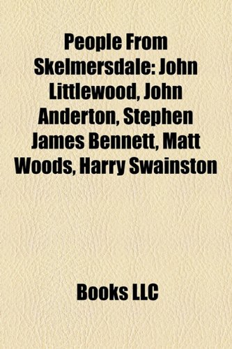 9781158453412: People from Skelmersdale: John Littlewood, John Anderton, Stephen James Bennett, Matt Woods, Harry Swainston