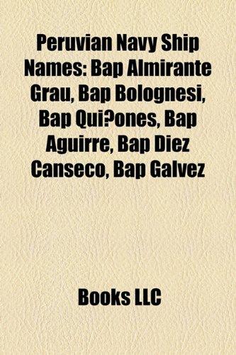 9781158454907: Peruvian Navy Ship Names: Bap Almirante Grau, Bap Bolognesi, Bap Qui Ones, Bap Aguirre, Bap Diez Canseco, Bap Galvez