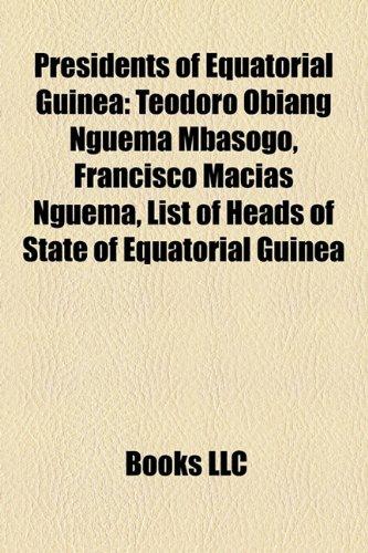 9781158459520: Presidents of Equatorial Guinea: Teodoro Obiang Nguema Mbasogo, Francisco Mac as Nguema, List of Heads of State of Equatorial Guinea