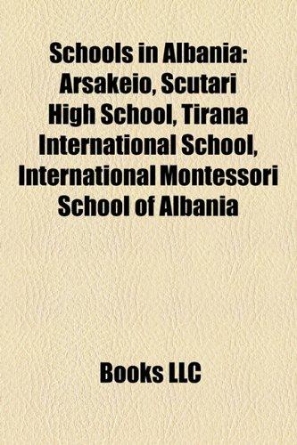 9781158474462: Schools in Albania: Arsakeio, Scutari High School, Tirana International School, International Montessori School of Albania