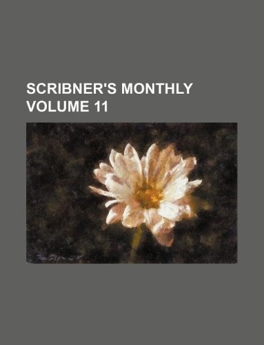 Scribners Monthly Volume 11