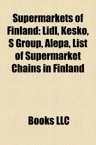 9781158491025: Supermarkets of Finland: LIDL, Kesko, S Group, Alepa, List of Supermarket Chains in Finland