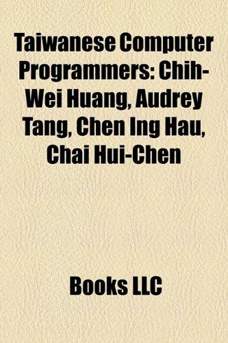 9781158493340: Taiwanese Computer Programmers: Chih-Wei Huang, Audrey Tang, Chen Ing Hau, Chai Hui-Chen