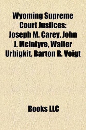 9781158521319: Wyoming Supreme Court Justices: Joseph M. Carey, John J. McIntyre, Walter Urbigkit, Barton R. Voigt