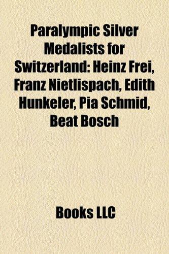 9781158558582: Paralympic Silver Medalists for Switzerland: Heinz Frei, Franz Nietlispach, Edith Hunkeler, Pia Schmid, Beat Bosch