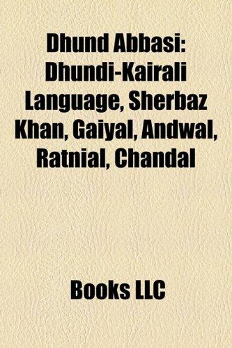 9781158559909: Dhund Abbasi: Dhundi-Kairali Language, Sherbaz Khan, Gaiyal, Andwal, Ratnial, Chandal