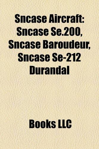 9781158576654: Sncase Aircraft: Sncase Se.200, Sncase Baroudeur, Sncase Se-212 Durandal