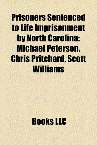 9781158586202: Prisoners Sentenced to Life Imprisonment by North Carolina: Michael Peterson, Chris Pritchard, Scott Williams