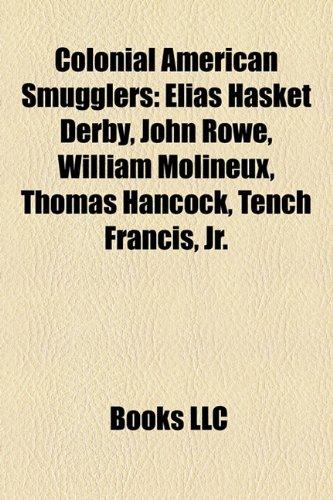 9781158590063: Colonial American Smugglers: Elias Hasket Derby, John Rowe, William Molineux, Thomas Hancock, Tench Francis, JR