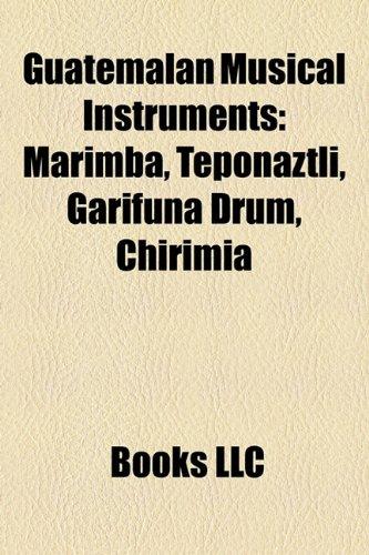 9781158596003: Guatemalan Musical Instruments: Marimba, Teponaztli, Garifuna Drum, Chirimia