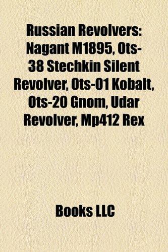 9781158606382: Russian Revolvers: Nagant M1895, Ots-38 Stechkin Silent Revolver, Ots-01 Kobalt, Ots-20 Gnom, Udar Revolver, Mp412 Rex