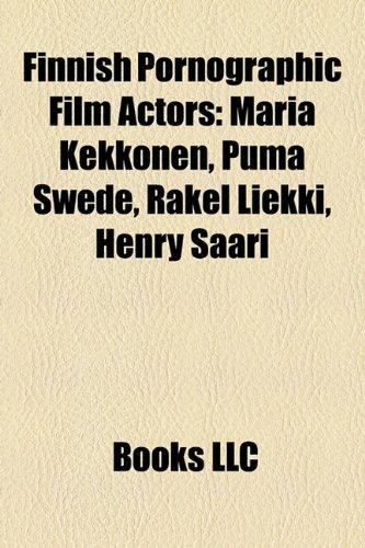 9781158621583: Finnish Pornographic Film Actors: Maria Kekkonen, Puma Swede, Rakel Liekki, Henry Saari