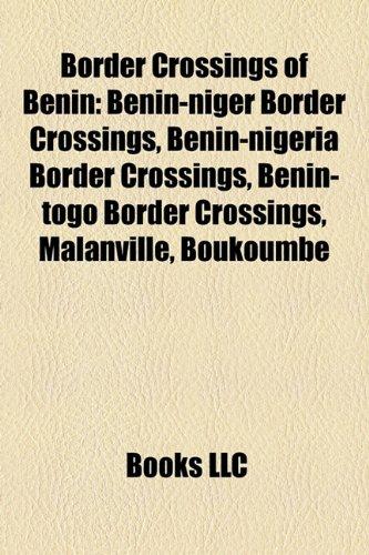 9781158659012: Border Crossings of Benin: Benin-Niger Border Crossings, Benin-Nigeria Border Crossings, Benin-Togo Border Crossings, Malanville, Boukoumbe