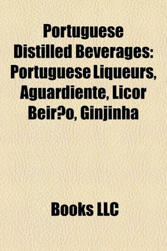 9781158659463: Portuguese Distilled Beverages: Portuguese Liqueurs, Aguardiente, Licor Beiro, Ginjinha
