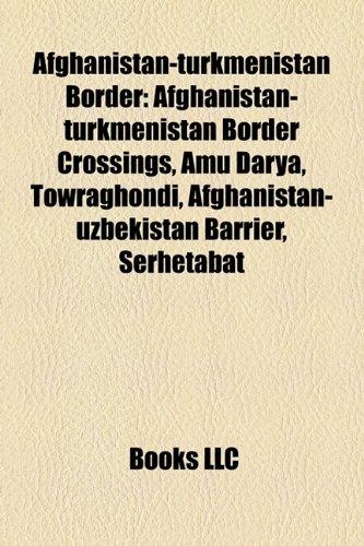 9781158666683: Afghanistan-Turkmenistan Border: Afghanistan-Turkmenistan Border Crossings, Amu Darya, Towraghondi, Afghanistan-Uzbekistan Barrier, Serhetabat